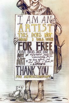 """Substitute """"artist"""" for """"writer"""" or """"photographer"""" or """"designer"""" or """"performer"""" or any other creative, undervalued job."""