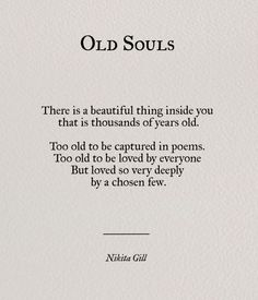 """""""There is a beautiful thing inside you that is thousands of years old ... loved so very deeply by a chosen few"""" -Nikita Gill:"""