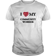 I love my Community Worker T-Shirts, Hoodies. Get It Now ==► https://www.sunfrog.com/Jobs/I-love-my-Community-Worker-White-Guys.html?id=41382