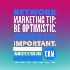 Network Marketing Tip: Be optimistic. Remember what's important. #networkmarketingtips, #mlm, #topearner #kathleendeggelman, #networkmarketingleader, #businessquotes, #entrepreneur