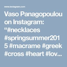 "Vaso Panagopoulou on Instagram: ""#necklaces #springsummer2015 #macrame #greek #cross #heart #love #lovecreating #accessories #jewellery #handmade #design #missbabol"" • Instagram"