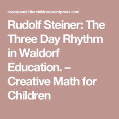 Rudolf Steiner: The Three Day Rhythm in Waldorf Education. – Creative Math for Children