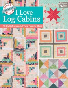 Block-Buster Quilts: I Love Log Cabins - 16 Quilts from an All-Time Favorite Block