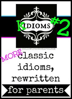 7 MORE hilarious Kidioms - part 2 of the classic idioms, rewritten for parents. #funny by Robyn Welling @RobynHTV