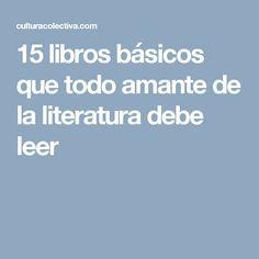 15 libros básicos que todo amante de la literatura debe leer