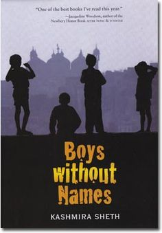Boys Without Names by Kashmira Sheth:  When Gopal's family moves to Mumbai, he is kidnapped and put to work in a sweat shop.  Will he and the other kidnapped boys escape and find their families again?  Pick up this riveting novel from your library and find out!