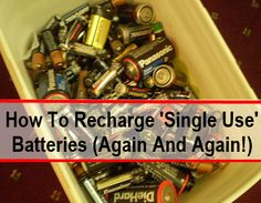 How To Recharge (Single Use) Alkaline Batteries