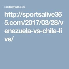 http://sportsalive365.com/2017/03/28/venezuela-vs-chile-live/