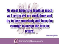 Maya Angelou Quote About Love, Life and Laugh | ComfortingQuotes.