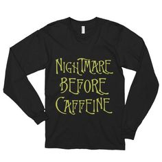 What's this? A Nightmare Before ...? No way! Check it out: http://mortalthreads.com/products/nightmare-before-caffeine-long-sleeve-t-shirt