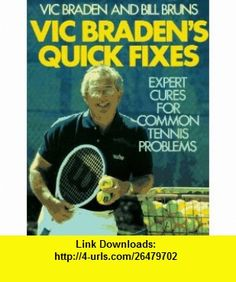 Vic Bradens Quick Fixes Expert Cures for Common Tennis Problems (9780316105156) Vic Braden, Bill Bruns , ISBN-10: 0316105155  , ISBN-13: 978-0316105156 ,  , tutorials , pdf , ebook , torrent , downloads , rapidshare , filesonic , hotfile , megaupload , fileserve