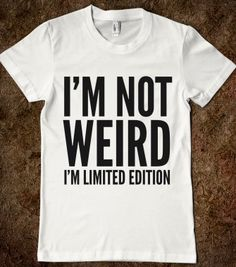 I'M NOT WEIRD, I'M LIMITED EDITION T-SHIRT (IDC022025) - Creative Angel - Skreened T-shirts, Organic Shirts, Hoodies, Kids Tees, Baby One-Pieces and Tote Bags