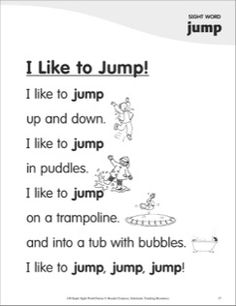 Jumping is lots of fun–and so is this engaging action poem that teaches the sight word, jump. Simple text and rebus pictures work together to support children and help them master the sight word. Preschool Sight Words, Teaching Sight Words, Teaching Phonics, Phonics Reading, English Poems For Kids, English Lessons, Kindergarten Poems, My Five Senses, Sight Word Sentences