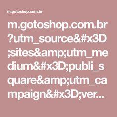 m.gotoshop.com.br ?utm_source=sites&utm_medium=publi_square&utm_campaign=verao_moda&utm_content=201801
