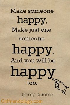 Make someone happy :) 10 SIMPLE WAYS TO MAKE SOMEONE HAPPY  http://girlfriendology.com/10-simple-ways-make-someone-happy/