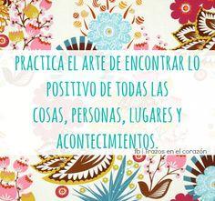 Practica el arte de encontrar lo positivo de todas las cosas, personas, lugares y acontecimientos. @trazosenelcorazon