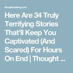 Here Are 34 Truly Terrifying Stories That'll Keep You Captivated (And Scared) For Hours On End | Thought Catalog