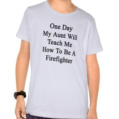 One Day My Aunt Will Teach Me How To Be A Firefigh T Shirt, Hoodie Sweatshirt