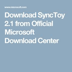 Download SyncToy 2.1 from Official Microsoft Download Center