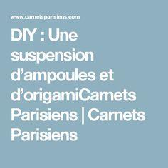 DIY : Une suspension d'ampoules et d'origamiCarnets Parisiens   Carnets Parisiens