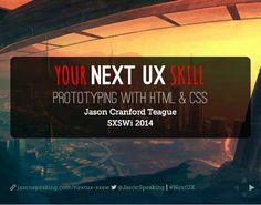 Your Next UX Skill: Prototyping with HTML & CSS, a great reference from SxSW 2014