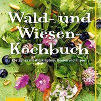 Wald- und Wiesen-Kochbuch: Köstliches mit Wildkräutern, Beeren und Pilzen, EPUB, 3833836563, cookingebooks.info