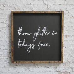 Throw Glitter in Today's Face Wood Sign. Home Decor Signs Sayings Rustic Wood Signs, Wooden Signs, Rustic Decor, Tuscan Decor, Modern Decor, Wooden Letters, Diy Signs, Wall Signs, Glitter Room