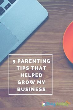 Parenting Tips that Helped my Business