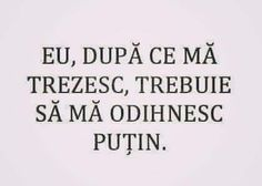 Dupa cw ma trezesc ma odihnesc putin! Funny Quotes, Humor Quotes, Haha, Jokes, Silly Things, Morning Coffee, Learning, Funny Phrases, Mood Quotes