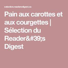 Pain aux carottes et aux courgettes | Sélection du Reader's Digest