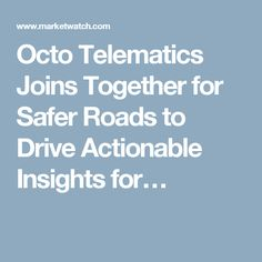Octo Telematics Joins Together for Safer Roads to Drive Actionable Insights for…