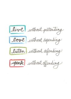 Live, love, listen, speak.