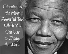Education is the most powerful tool which you can use to change the world.