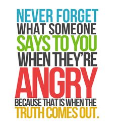 bitchy sayings and quotes | Never Forget What Someone Says To You When They're Angry.