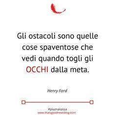 Non distogliere lo sguardo dalla meta #citazioni #quote #henryford #piumarossa