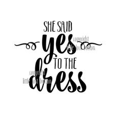 DECAL: She said YES to the DRESS - weddings, engagement, bridesmaids, maid of honor by LittleLostButtonUSA on Etsy