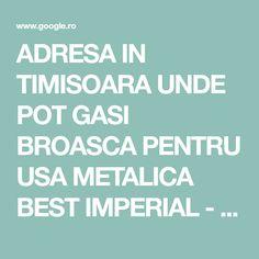 ADRESA IN TIMISOARA UNDE POT GASI BROASCA PENTRU USA METALICA BEST IMPERIAL - Căutare Google