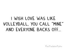 I love this quote, mainly because I so miss the days when I played volleyball!