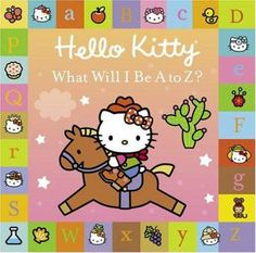 Hello Kitty What Will I Be A to Z?, by Higashi  Glaser. (Abrams Books for Young Readers, c2005). Hello Kitty thinks of different occupations, from artist to zoologist, that she might like to be when she grows up.