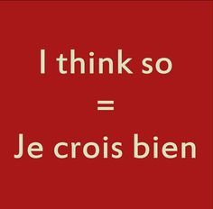 Je crois bien - I think so