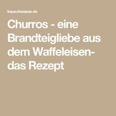 Churros - eine Brandteigliebe aus dem Waffeleisen- das Rezept