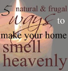 homemade air fresheners - 5 Natural & Frugal Ways to Make Your home smell heavenly!