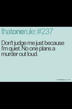 dont judge me just cause im quiet.