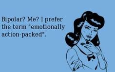 Emotionally action packed .... #bipolar #ecard humor