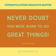 Congratulations Graduation Quotes, Messages and Wishes.  Find the right words to congratulate your favorite graduate.