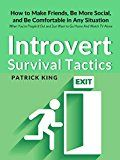 Introvert Survival Tactics: How to Make Friends Be More Social and Be Comfortable In Any Situation (When Youre Peopled Out and Just Want to Go Home And Watch TV Alone) by Patrick King (Author) #Kindle US #NewRelease #SelfHelp #eBook #ad