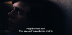 """― Simple Simon (2010) """"People can't be trust. They say one thing and mean another."""""""