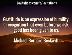 Gratitude is an expression of humility, a recognition that even before we ask… Uplifting Quotes, Inspirational Quotes, Motivational, Michael Beckwith, Michael Bernard, Gratitude Quotes, Meditation Music, Relaxing Music, Spiritual Life