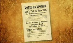 The women of Arizona Territory spent a quarter-century seeking the right to vote in all elections.