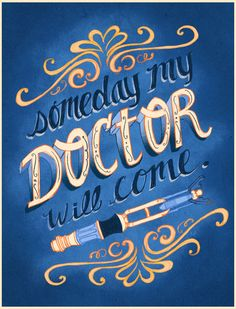 """Someday My Doctor Will Come."" by Krissy Diggs. Who needs a Prince? I'd rather have The Doctor!"